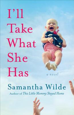 I'll Take What She Has By Wilde, Samantha